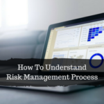 How To Understand Risk Management Process
